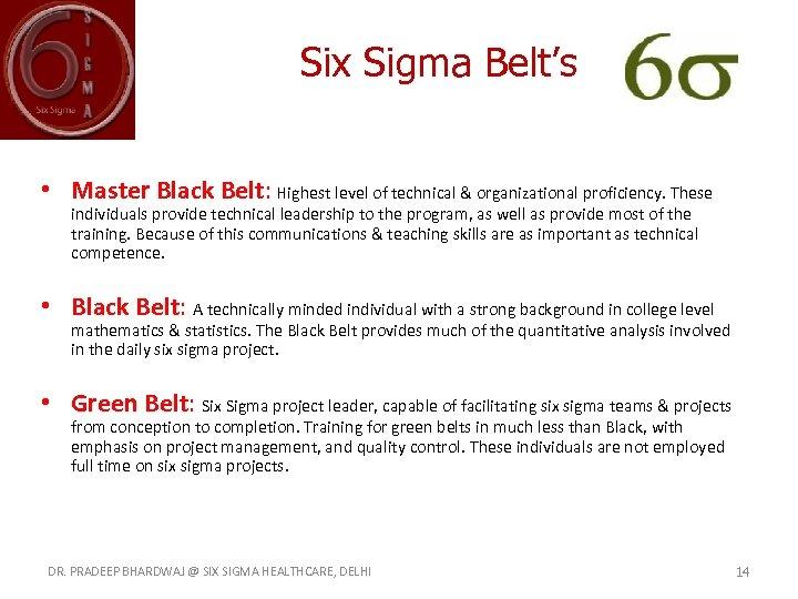 Six Sigma Belt's • Master Black Belt: Highest level of technical & organizational proficiency.