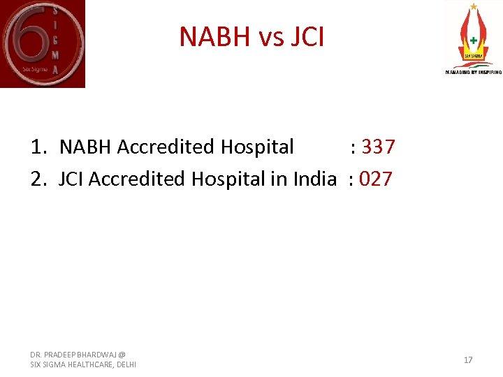 NABH vs JCI 1. NABH Accredited Hospital : 337 2. JCI Accredited Hospital in