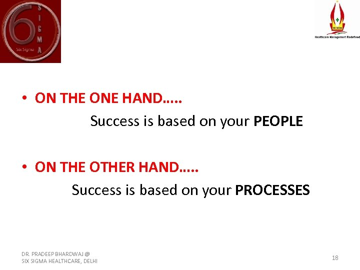 • ON THE ONE HAND…. . Success is based on your PEOPLE •