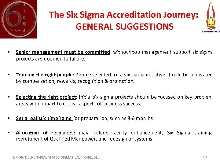 The Six Sigma Accreditation Journey: GENERAL SUGGESTIONS • Senior management must be committed: without