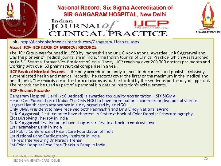 National Record: Six Sigma Accreditation of SIR GANGARAM HOSPITAL, New Delhi Link - http: