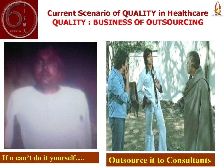 Current Scenario of QUALITY in Healthcare QUALITY : BUSINESS OF OUTSOURCING If u can't