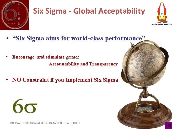 "Six Sigma - Global Acceptability • ""Six Sigma aims for world-class performance"" • Encourage"