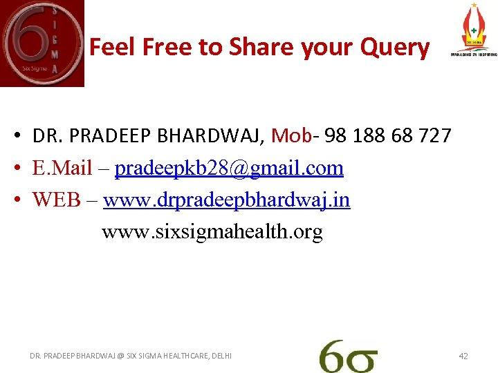 Feel Free to Share your Query • DR. PRADEEP BHARDWAJ, Mob- 98 188 68