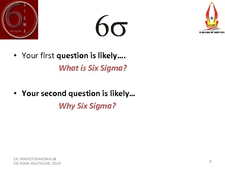 • Your first question is likely…. What is Six Sigma? • Your second