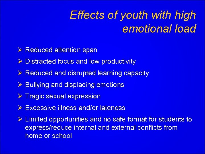 Effects of youth with high emotional load Ø Reduced attention span Ø Distracted focus