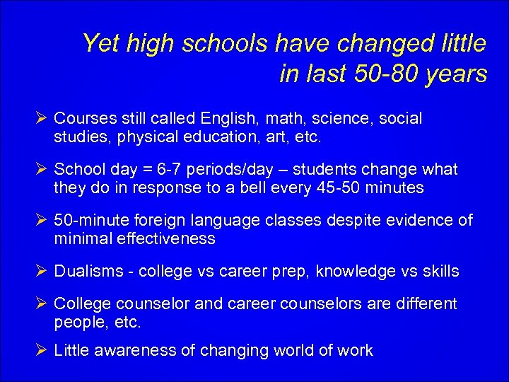 Yet high schools have changed little in last 50 -80 years Ø Courses still