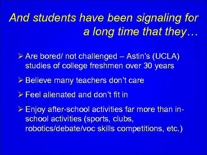 And students have been signaling for a long time that they… Ø Are bored/