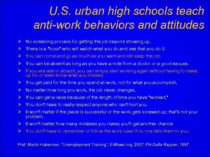 U. S. urban high schools teach anti-work behaviors and attitudes Ø No screening process