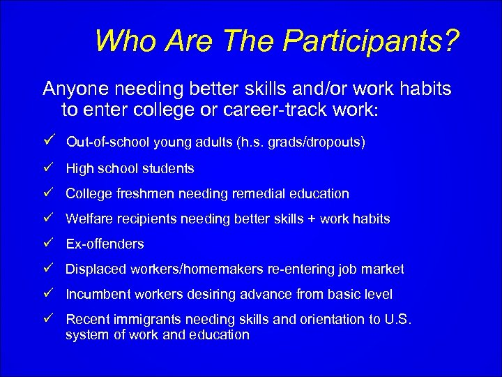 Who Are The Participants? Anyone needing better skills and/or work habits to enter college