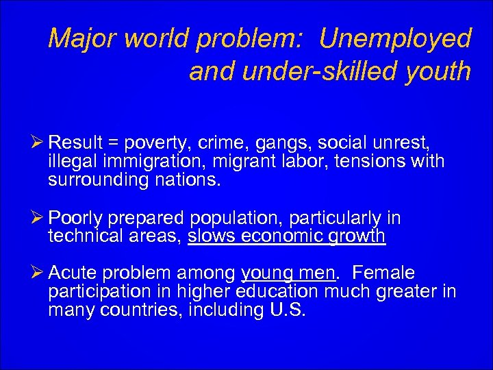 Major world problem: Unemployed and under-skilled youth Ø Result = poverty, crime, gangs, social