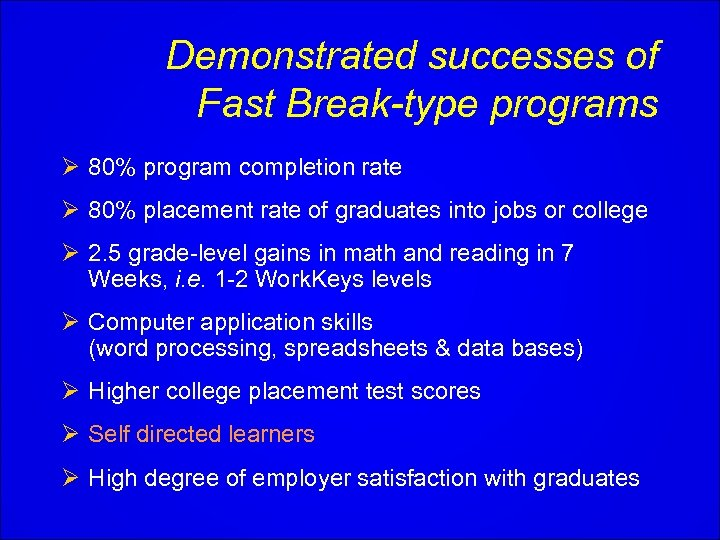 Demonstrated successes of Fast Break-type programs Ø 80% program completion rate Ø 80% placement