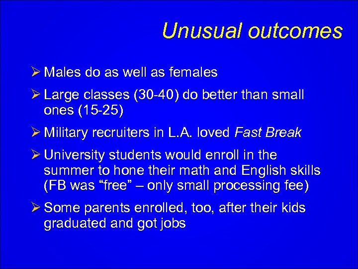 Unusual outcomes Ø Males do as well as females Ø Large classes (30 -40)