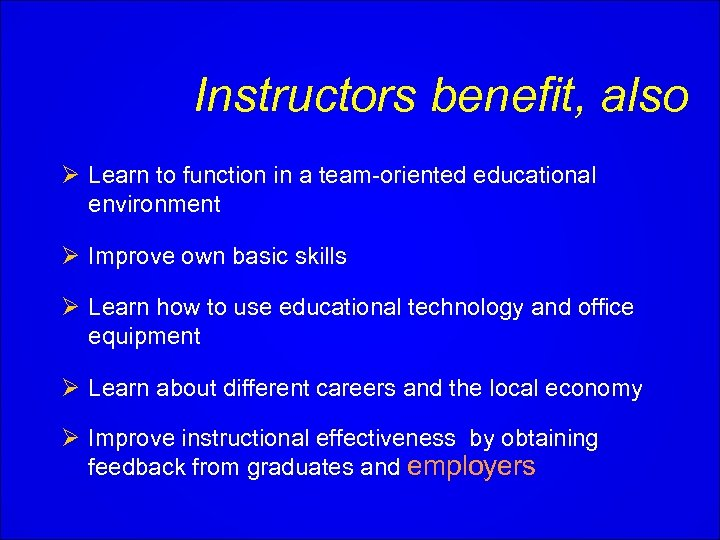 Instructors benefit, also Ø Learn to function in a team-oriented educational environment Ø Improve
