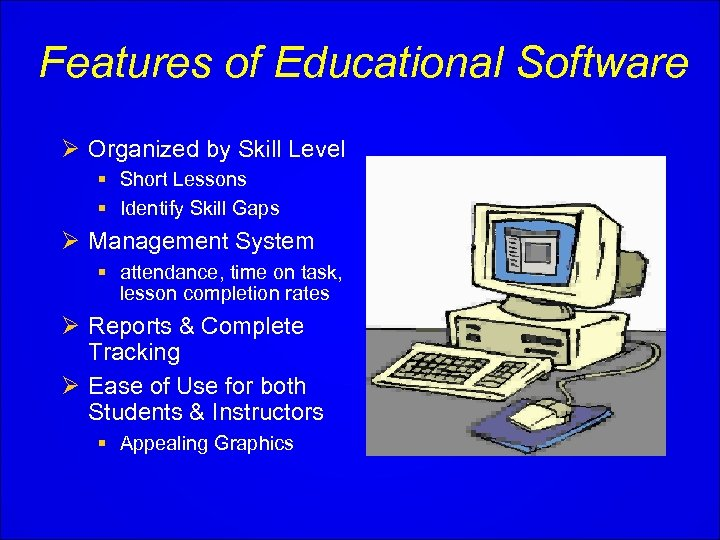 Features of Educational Software Ø Organized by Skill Level § Short Lessons § Identify