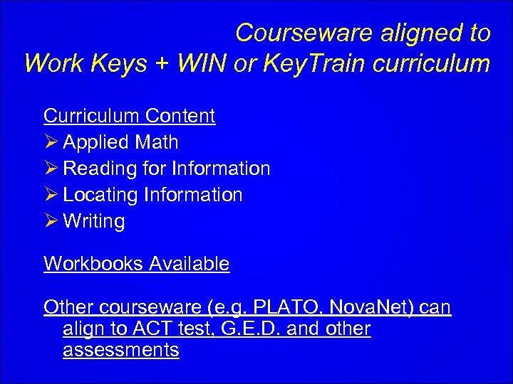 Courseware aligned to Work Keys + WIN or Key. Train curriculum Content Ø Applied