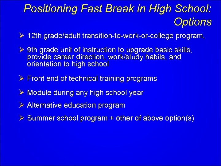 Positioning Fast Break in High School: Options Ø 12 th grade/adult transition-to-work-or-college program, Ø