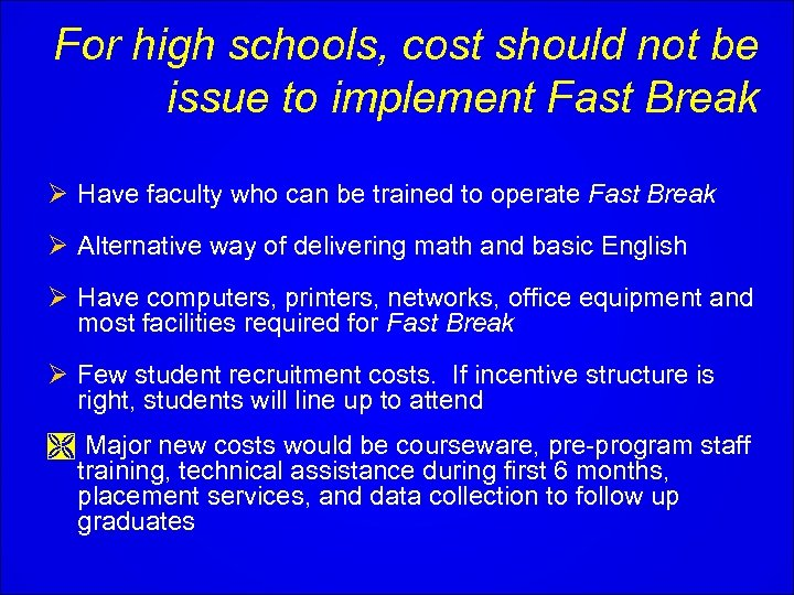 For high schools, cost should not be issue to implement Fast Break Ø Have