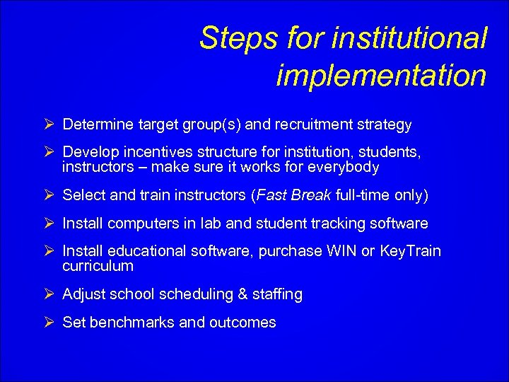 Steps for institutional implementation Ø Determine target group(s) and recruitment strategy Ø Develop incentives