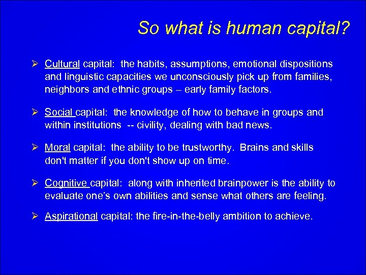 So what is human capital? Ø Cultural capital: the habits, assumptions, emotional dispositions and