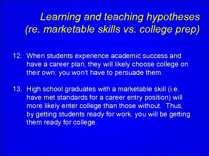 Learning and teaching hypotheses (re. marketable skills vs. college prep) 12. When students experience