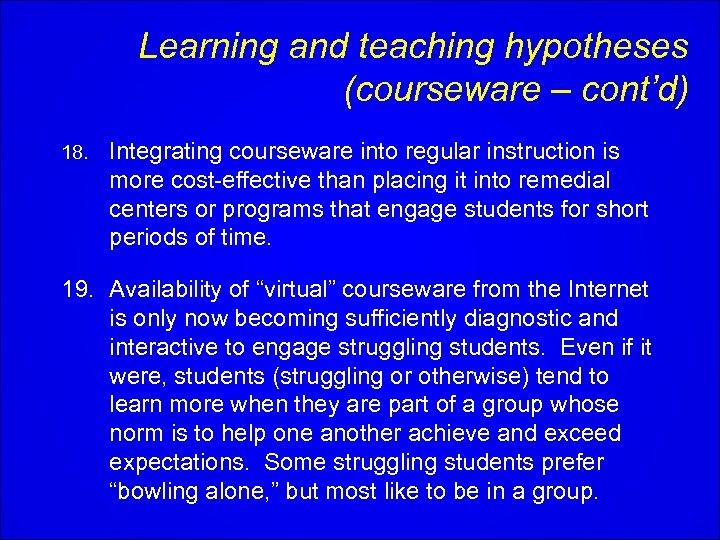 Learning and teaching hypotheses (courseware – cont'd) 18. Integrating courseware into regular instruction is