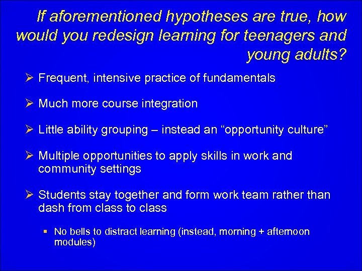 If aforementioned hypotheses are true, how would you redesign learning for teenagers and young