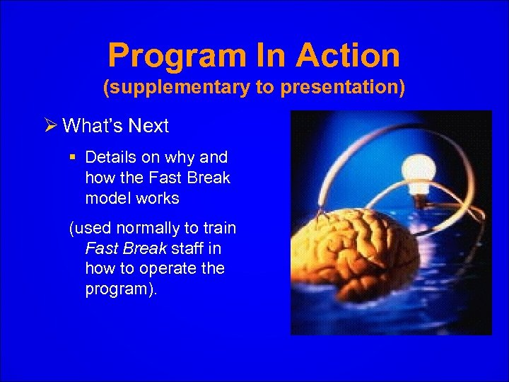 Program In Action (supplementary to presentation) Ø What's Next § Details on why and