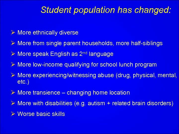 Student population has changed: Ø More ethnically diverse Ø More from single parent households,