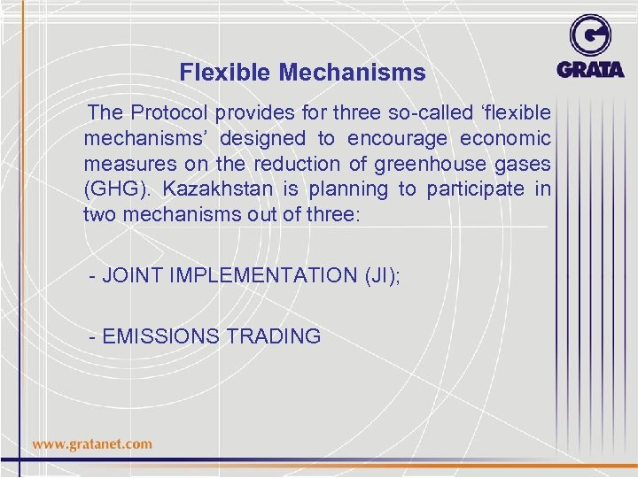 Flexible Mechanisms The Protocol provides for three so-called 'flexible mechanisms' designed to encourage economic