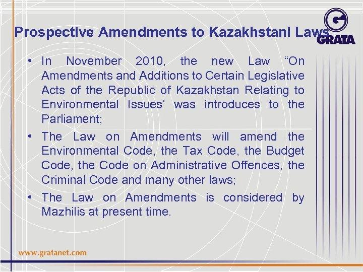 "Prospective Amendments to Kazakhstani Laws • In November 2010, the new Law ""On Amendments"
