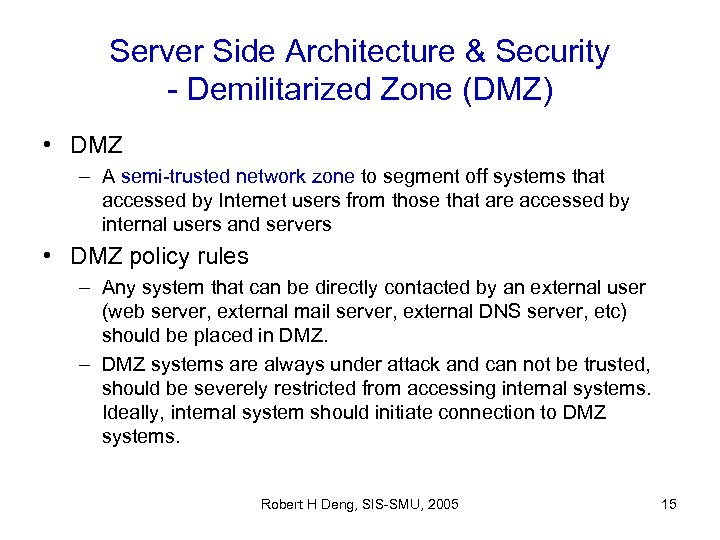 Server Side Architecture & Security - Demilitarized Zone (DMZ) • DMZ – A semi-trusted