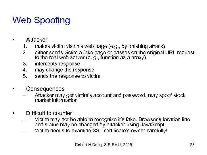Web Spoofing • Attacker 1. 2. 3. 4. 5. • makes victim visit his