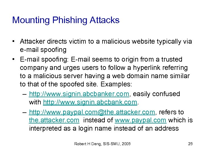 Mounting Phishing Attacks • Attacker directs victim to a malicious website typically via e-mail