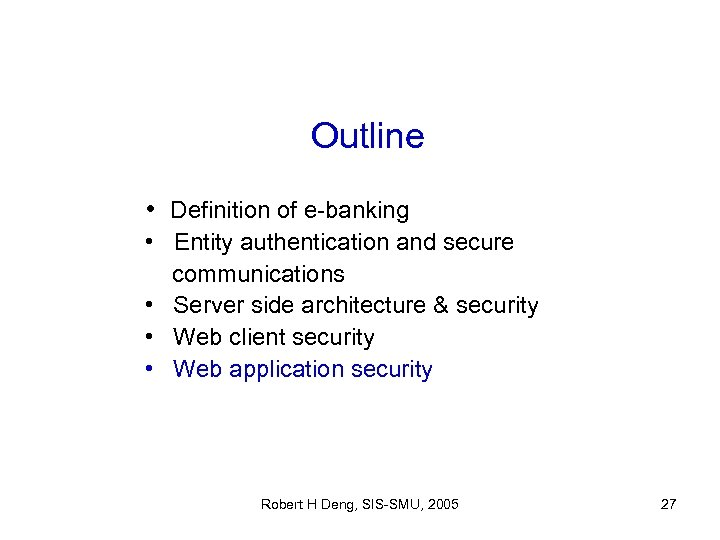 Outline • Definition of e-banking • Entity authentication and secure communications • Server side