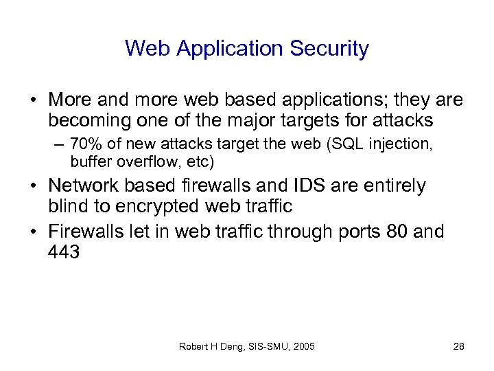 Web Application Security • More and more web based applications; they are becoming one