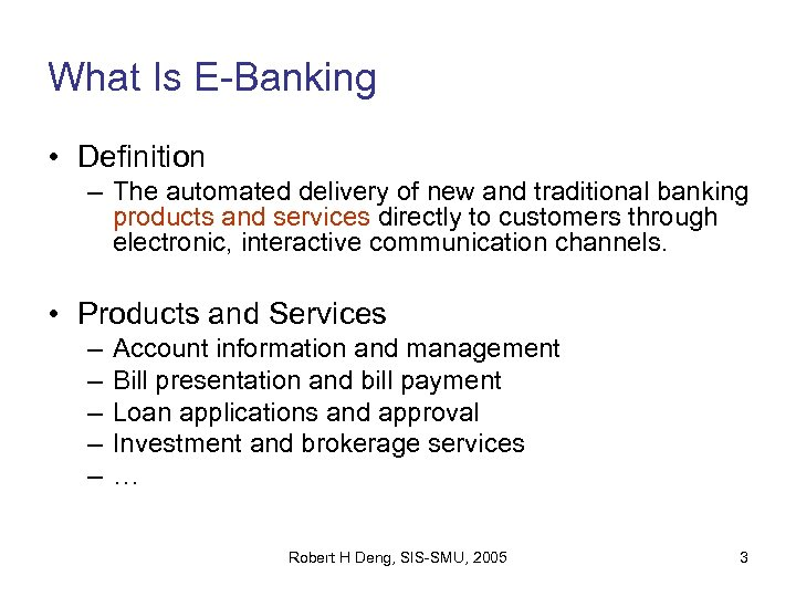 What Is E-Banking • Definition – The automated delivery of new and traditional banking