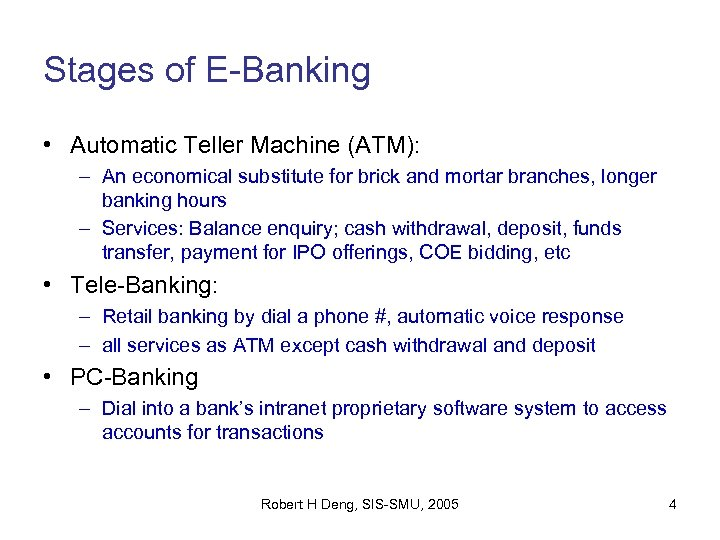 Stages of E-Banking • Automatic Teller Machine (ATM): – An economical substitute for brick