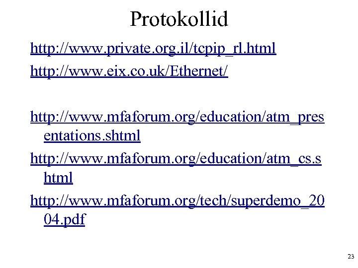 Protokollid http: //www. private. org. il/tcpip_rl. html http: //www. eix. co. uk/Ethernet/ http: //www.