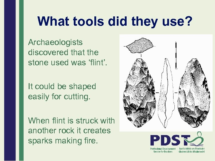 What tools did they use? Archaeologists discovered that the stone used was 'flint'. It