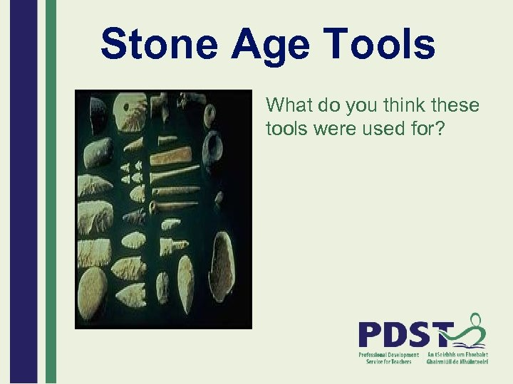 Stone Age Tools What do you think these tools were used for?