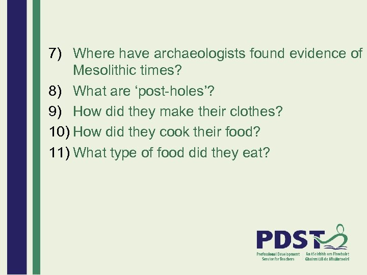 7) Where have archaeologists found evidence of Mesolithic times? 8) What are 'post-holes'? 9)