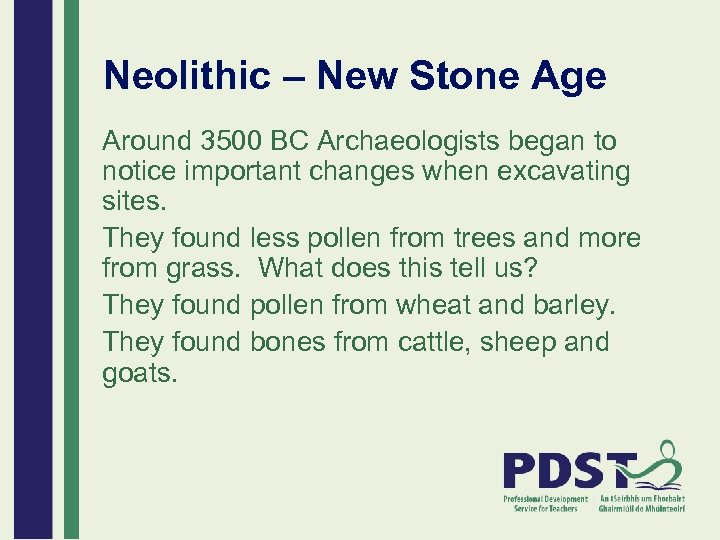 Neolithic – New Stone Age Around 3500 BC Archaeologists began to notice important changes