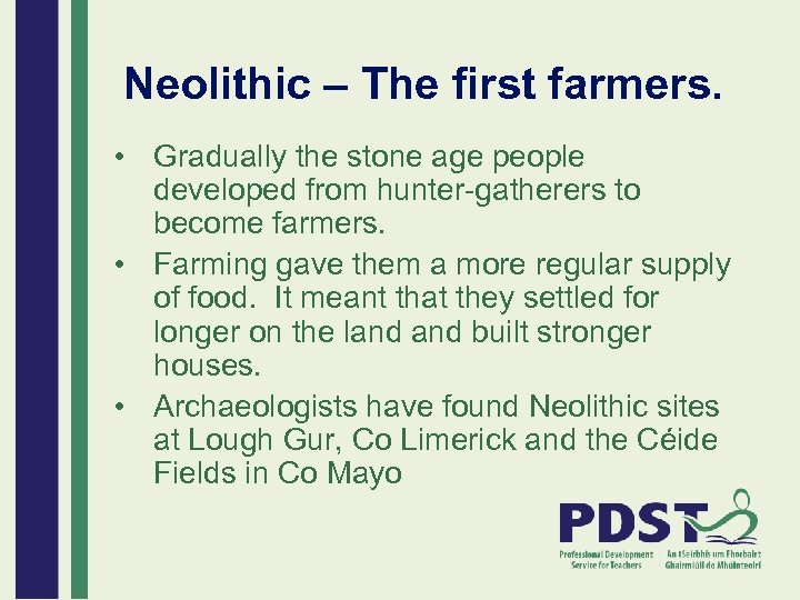Neolithic – The first farmers. • Gradually the stone age people developed from hunter-gatherers
