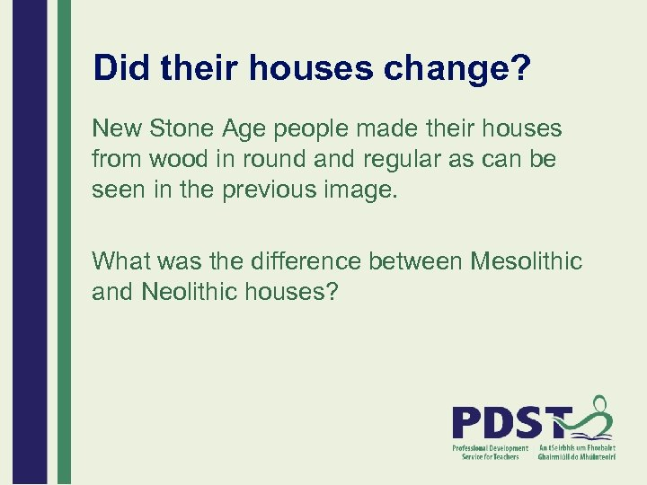 Did their houses change? New Stone Age people made their houses from wood in