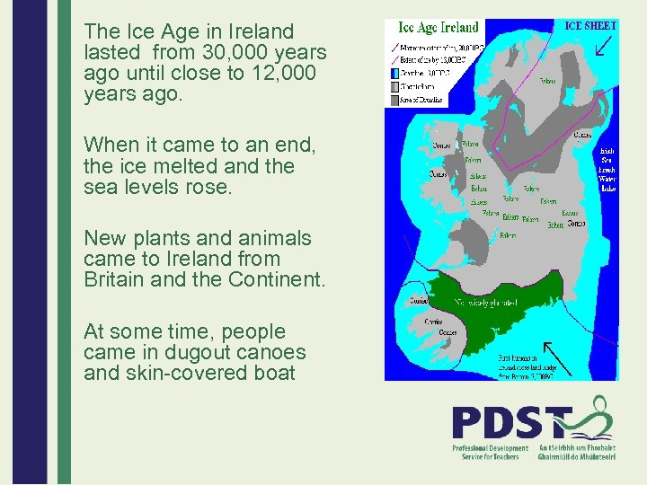 The Ice Age in Ireland lasted from 30, 000 years ago until close to
