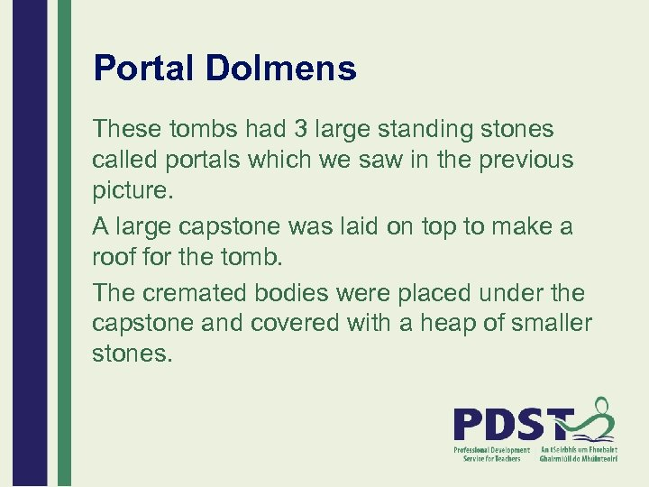 Portal Dolmens These tombs had 3 large standing stones called portals which we saw