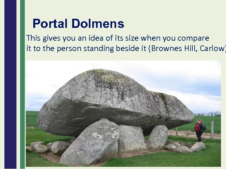 Portal Dolmens This gives you an idea of its size when you compare it