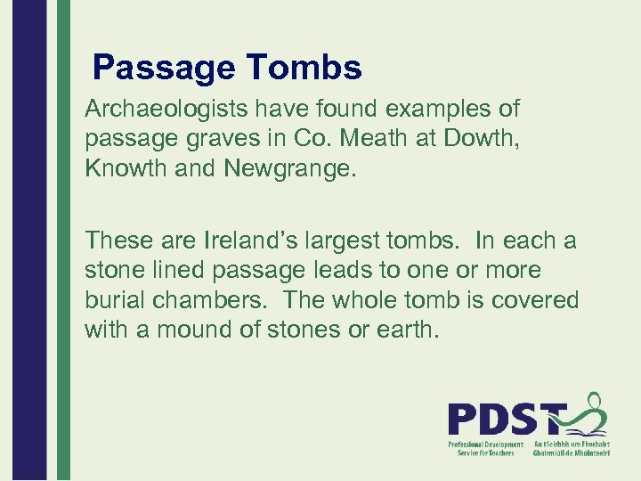 Passage Tombs Archaeologists have found examples of passage graves in Co. Meath at Dowth,