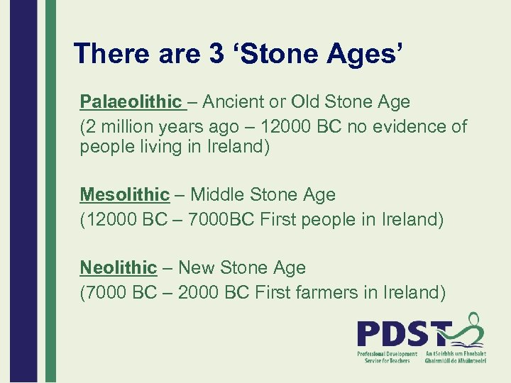 There are 3 'Stone Ages' Palaeolithic – Ancient or Old Stone Age (2 million